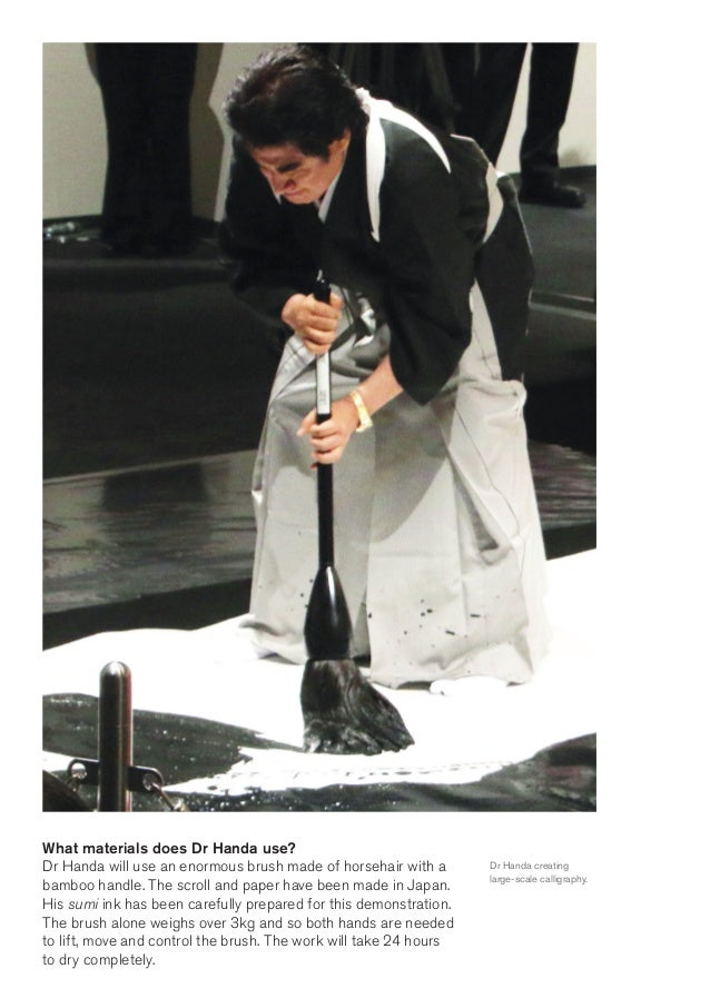 Dr Haruhisa Handa uses an  enormous brush to create his  calligraphy. Explore the British  Museum to find other examples  ...