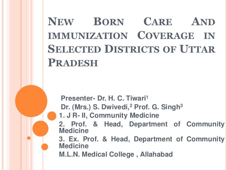 New Born Care And immunization Coverage in Selected Districts of Uttar Pradesh <br /> Presenter- Dr. H. C. Tiwari1<br /> D...