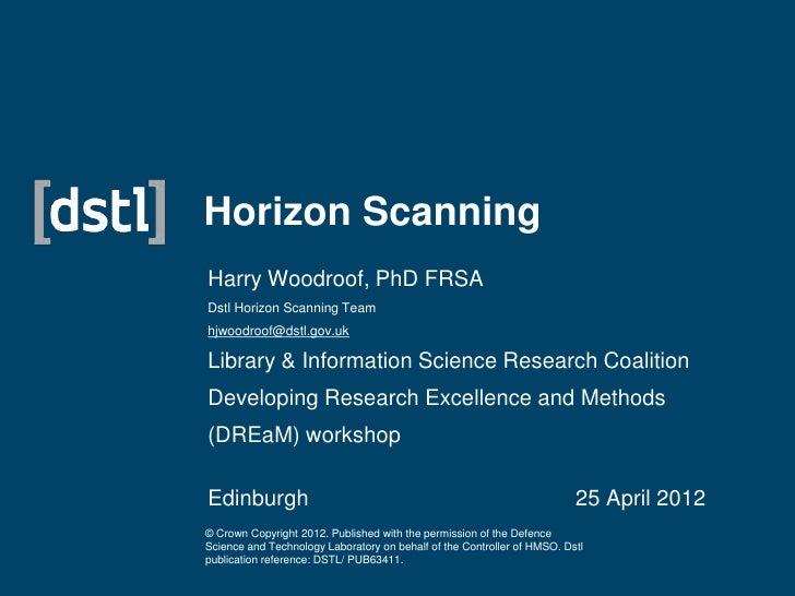 Horizon ScanningHarry Woodroof, PhD FRSADstl Horizon Scanning Teamhjwoodroof@dstl.gov.ukLibrary & Information Science Rese...