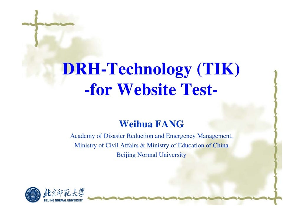 DRH-Technology (TIK)   -for Website Test-                  Weihua FANG Academy of Disaster Reduction and Emergency Managem...