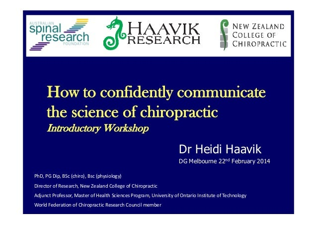 How to confidently communicate the science of chiropractic Introductory Workshop Dr Heidi Haavik DG Melbourne 22nd Februar...