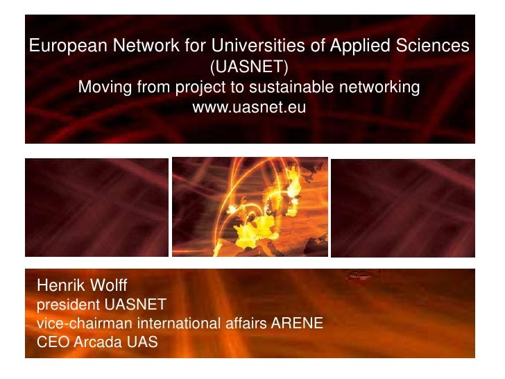 European Network for Universities of Applied Sciences (UASNET)<br />Moving from project to sustainable networking<br />www...