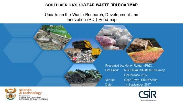 SOUTH AFRICA'S 10-YEAR WASTE RDI ROADMAP Update on the Waste Research, Development and Innovation (RDI) Roadmap Presented ...