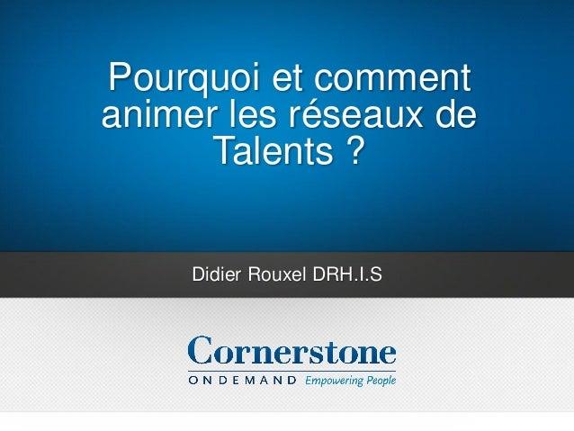 Pourquoi et comment animer les réseaux de Talents ? Didier Rouxel DRH.I.S