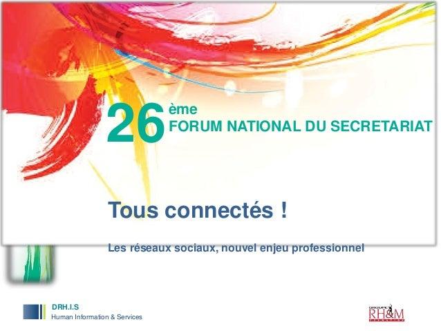 26  ème FORUM NATIONAL DU SECRETARIAT  Tous connectés ! Les réseaux sociaux, nouvel enjeu professionnel  DRH.I.S DRH.I.S H...