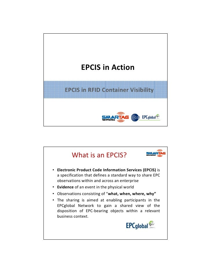 EPCIS in Action                   EPCIS in RFID Container Visibility                        What is an EPCIS?      • Elect...