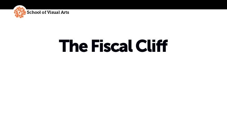 School of Visual Arts               The Fiscal Cliff