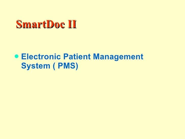 SmartDoc II <ul><li>Electronic Patient Management System ( PMS) </li></ul>