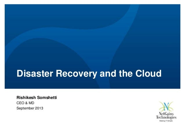 Disaster Recovery and the Cloud Rishikesh Somshetti CEO & MD September 2013