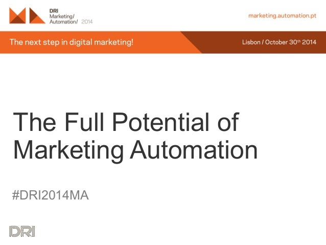 The Full Potential of  Marketing Automation  #DRI2014MA