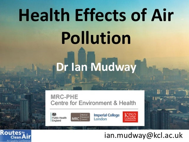 Dr Ian Mudway Health Effects of Air Pollution ian.mudway@kcl.ac.uk
