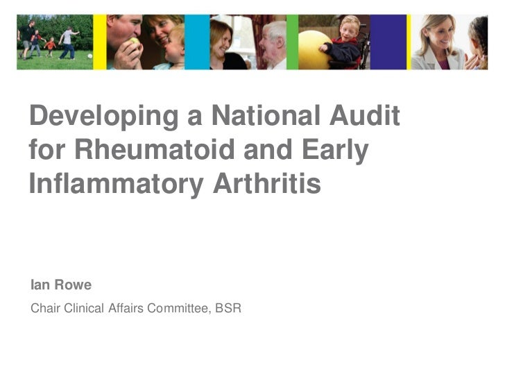 Developing a National Auditfor Rheumatoid and EarlyInflammatory ArthritisIan RoweChair Clinical Affairs Committee, BSR