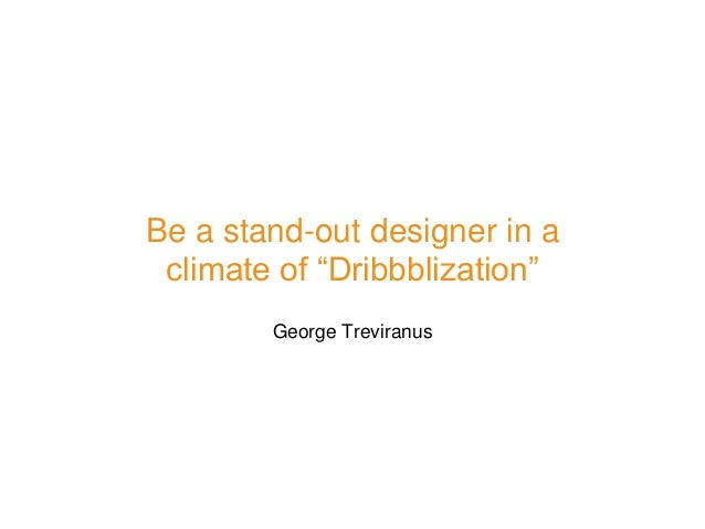 """Be a stand-out designer in a climate of """"Dribbblization"""" George Treviranus"""