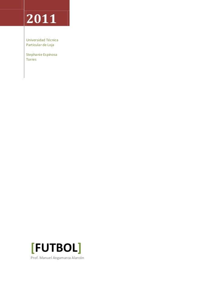 2011Universidad TécnicaParticular de LojaStephanie EspinosaTorres  [FUTBOL]  Prof. Manuel Angamarca Alarcón
