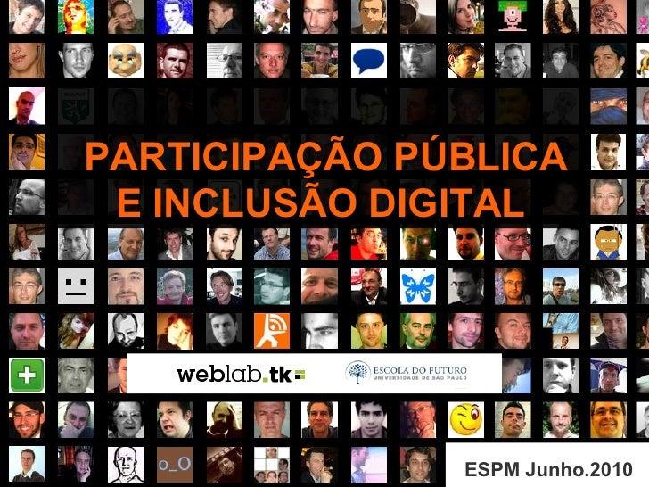 PARTICIPAÇÃO PÚBLICA E INCLUSÃO DIGITAL ESPM Junho.2010