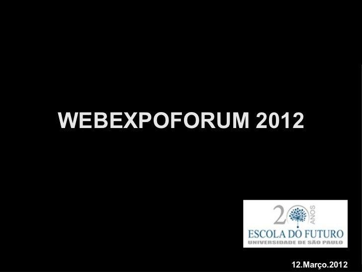 WEBEXPOFORUM 2012                12.Março.2012