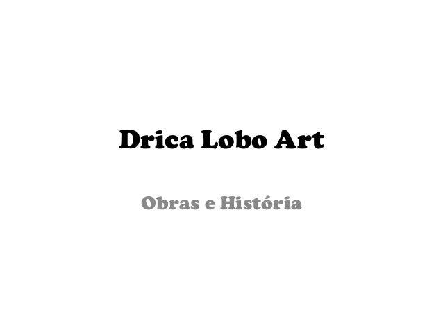 Drica Lobo Art Obras e História