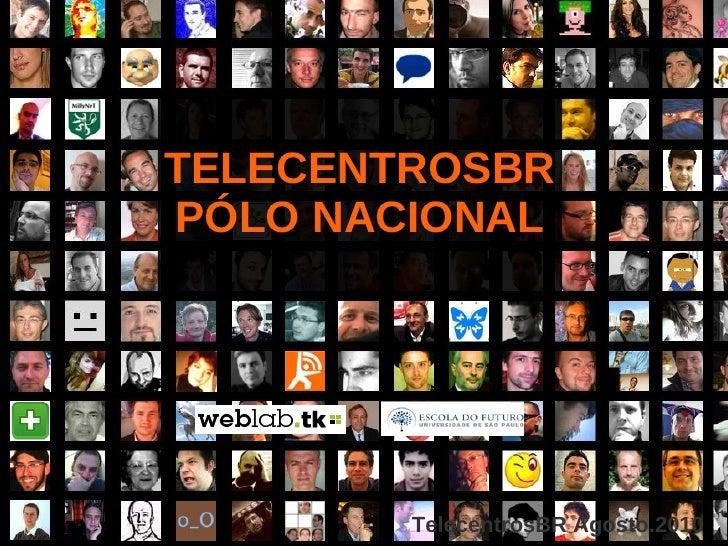 TelecentrosBR Agosto.2010 <ul><li>TELECENTROSBR </li></ul><ul><li>PÓLO NACIONAL </li></ul>