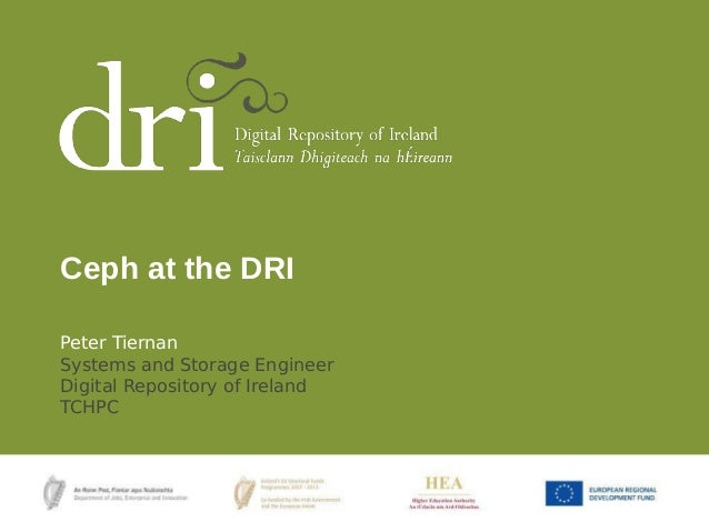 Peter Tiernan Systems and Storage Engineer Digital Repository of Ireland TCHPC Ceph at the DRI