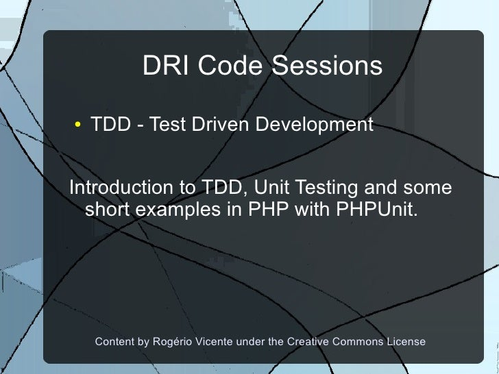 DRI Code Sessions ●   TDD - Test Driven Development   Introduction to TDD, Unit Testing and some   short examples in PHP w...