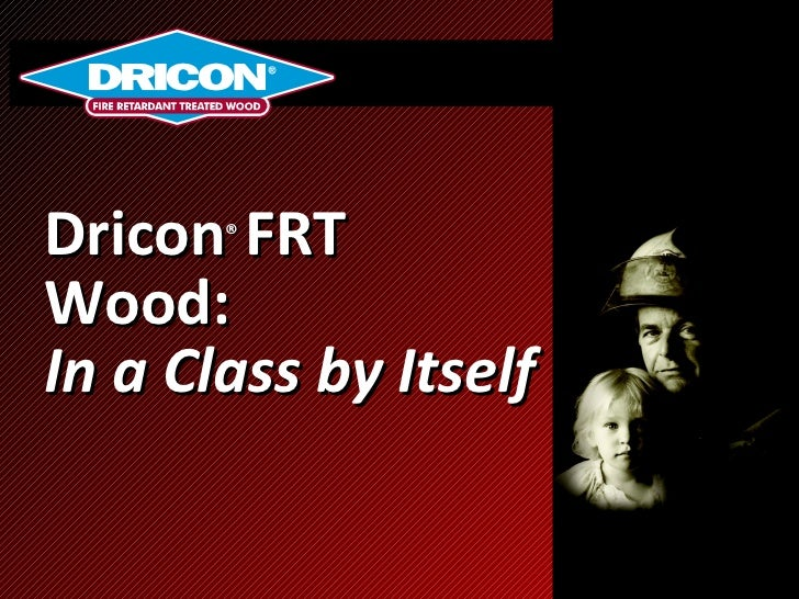 Dricon ®  FRT Wood: In a Class by Itself