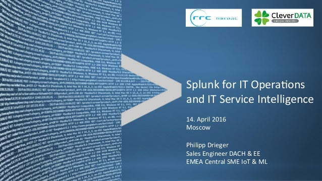 Copyright	©	2015,	Splunk	Inc.	 Splunk	for	IT	Opera>ons	 and	IT	Service	Intelligence	 14.	April	2016	 Moscow	 Philipp	Drieg...