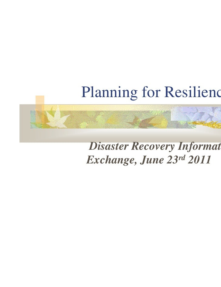Planning for ResilienceDisaster Recovery InformationExchange, June 23rd 2011