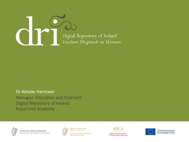 Dr Natalie HarrowerManager, Education and OutreachDigital Repository of IrelandRoyal Irish Academy