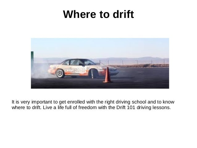 Where to drift It is very important to get enrolled with the right driving school and to know where to drift. Live a life ...
