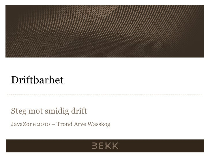Driftbarhet - Steg mot smidig drift, JavaZone 2010