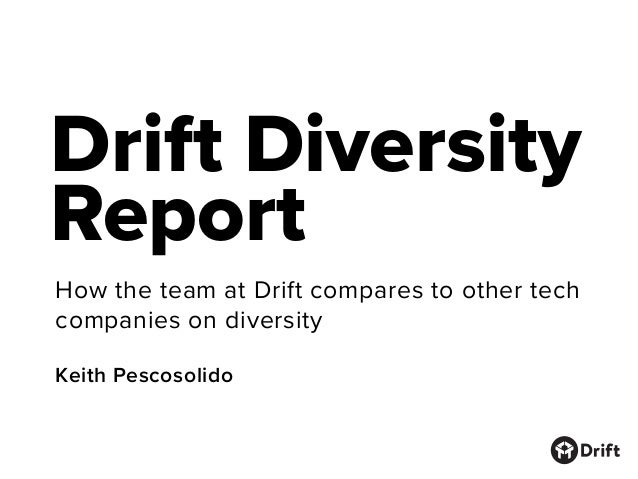 Drift Diversity Report How the team at Drift compares to other tech companies on diversity Keith Pescosolido