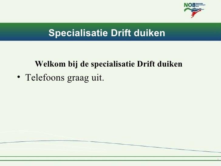 Specialisatie Drift duiken    Welkom bij de specialisatie Drift duiken• Telefoons graag uit.
