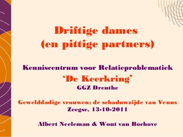 Driftige dames      (en pittige partners) Kenniscentrum voor Relatieproblematiek             'De Keerkring'               ...