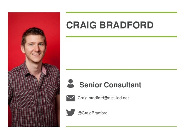 Senior Consultant Craig.bradford@distilled.net @CraigBradford CRAIG BRADFORD
