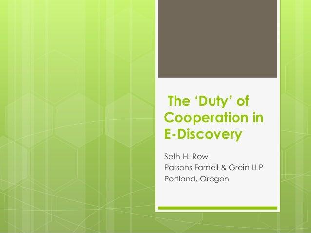 The 'Duty' ofCooperation inE-DiscoverySeth H. RowParsons Farnell & Grein LLPPortland, Oregon