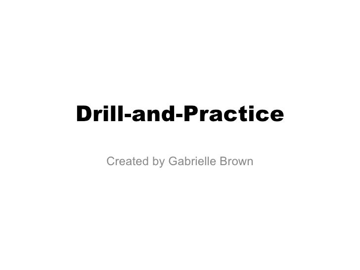 Drill-and-Practice Created by Gabrielle Brown