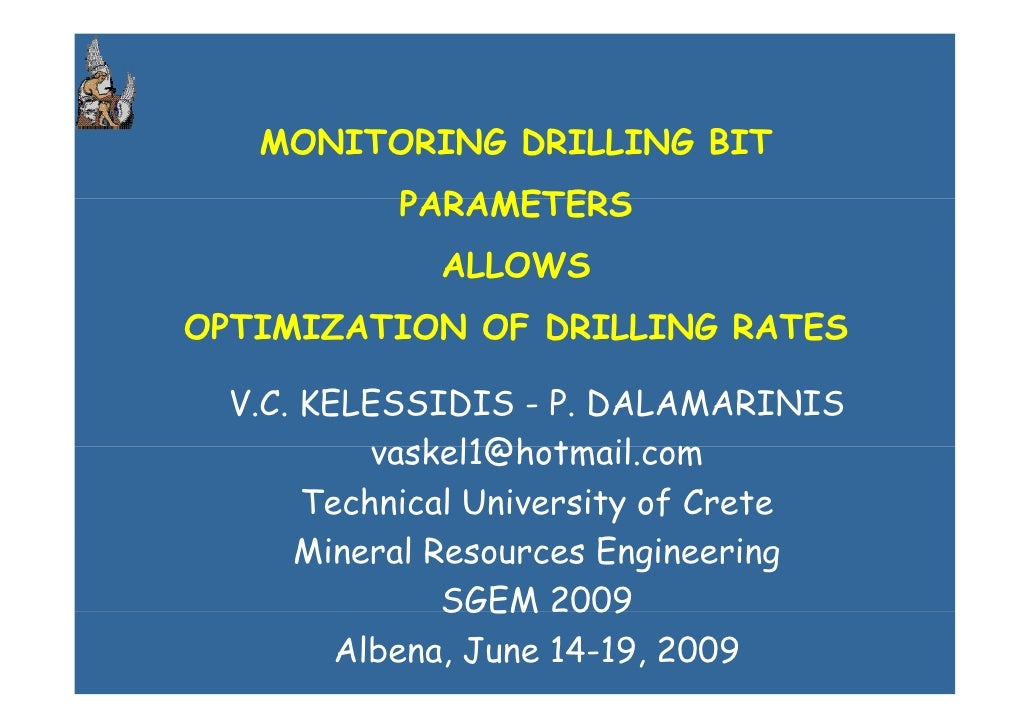 MONITORING DRILLING BIT            PARAMETERS              ALLOWS OPTIMIZATION OF DRILLING RATES    V.C. KELESSIDIS - P. D...
