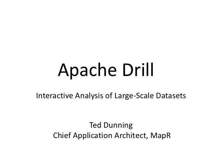 Apache DrillInteractive Analysis of Large-Scale Datasets              Ted Dunning    Chief Application Architect, MapR