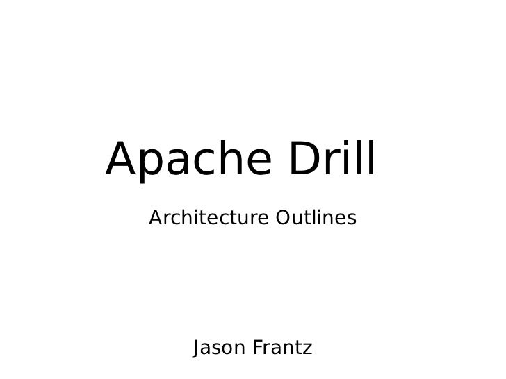 Apache Drill Architecture Outlines     Jason Frantz