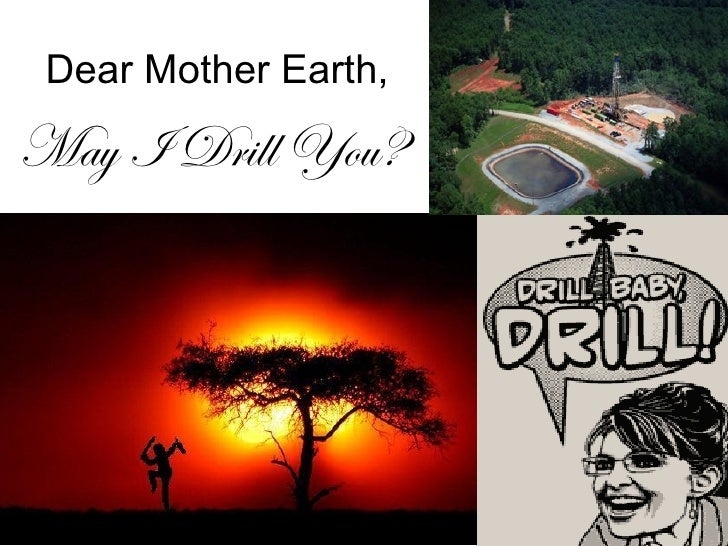 Dear Mother Earth,  May I Drill You?