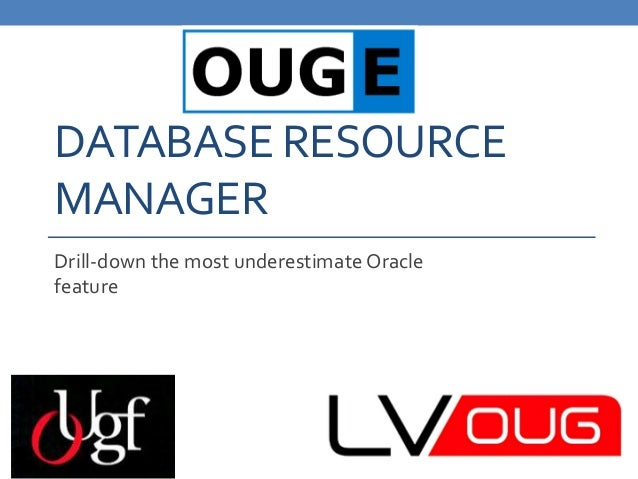 DATABASE RESOURCE MANAGER Drill-down the most underestimate Oracle feature