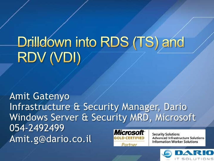 Drilldown into RDS (TS) and RDV (VDI)<br />Amit Gatenyo<br />Infrastructure & Security Manager, Dario<br />Windows Server ...