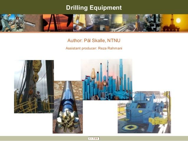Drilling Equipment  Author: Pål Skalle, NTNU Assistant producer: Reza Rahmani