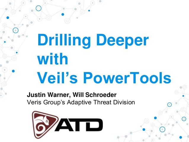 Drilling Deeper with Veil's PowerTools Justin Warner, Will Schroeder Veris Group's Adaptive Threat Division