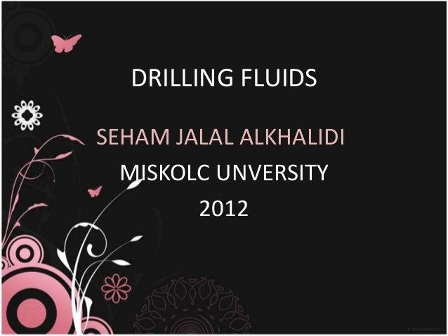 DRILLING FLUIDSSEHAM JALAL ALKHALIDI  MISKOLC UNVERSITY        2012