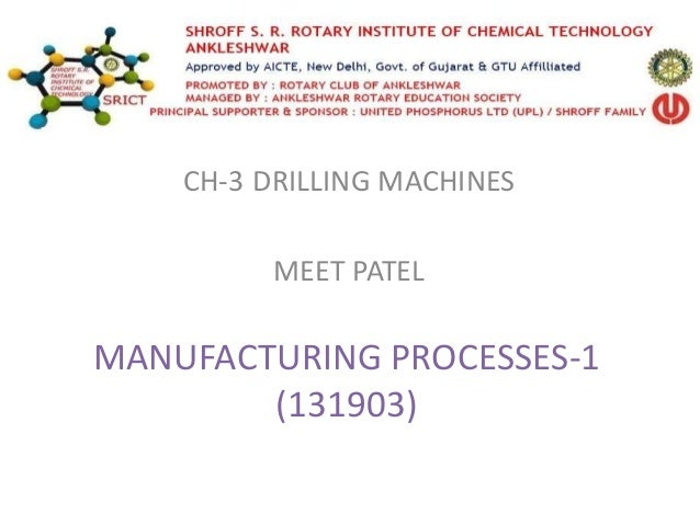 MANUFACTURING PROCESSES-1 (131903) CH-3 DRILLING MACHINES MEET PATEL