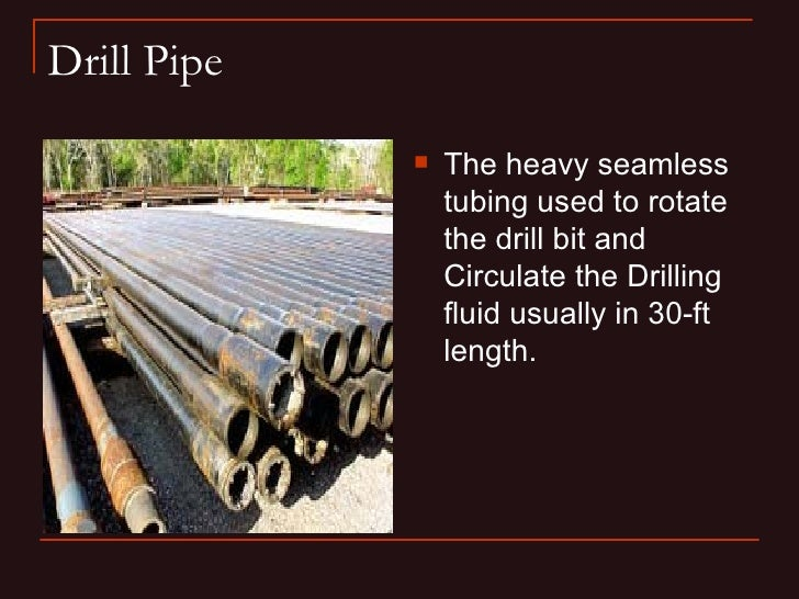 Drill Pipe                The heavy seamless                 tubing used to rotate                 the drill bit and     ...