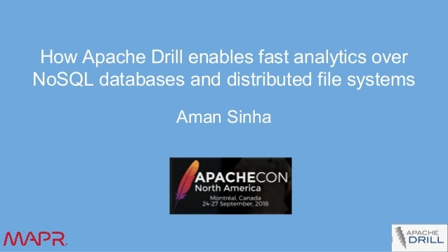 How Apache Drill enables fast analytics over NoSQL databases and distributed file systems Aman Sinha