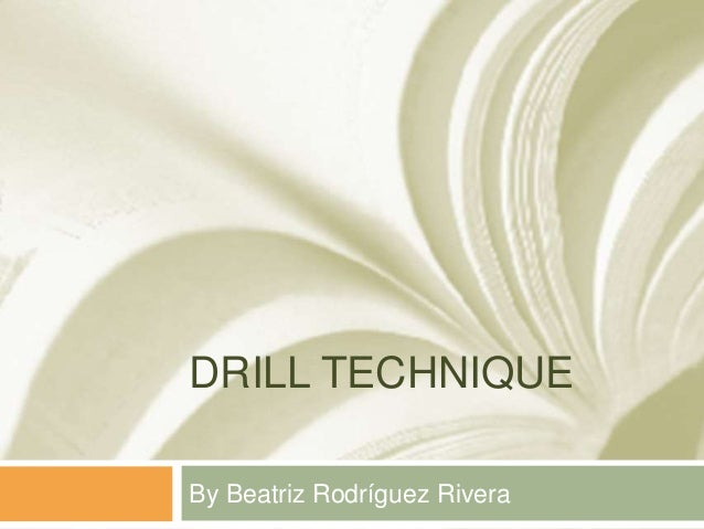 DRILL TECHNIQUE By Beatriz Rodríguez Rivera