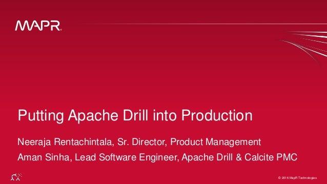 © 2016 MapR Technologies 1© 2016 MapR Technologies Putting Apache Drill into Production Neeraja Rentachintala, Sr. Directo...